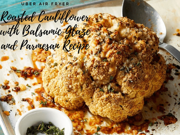 Uber Air Fryer Roasted Cauliflower with Balsamic Glaze and Parmesan Recipe (Keto Friendly) Uber Appliance