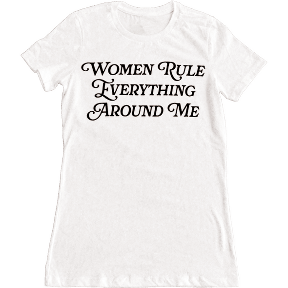 Women Rule Everything Around Me shirt by Made Au Gold (black text) - Shrill Society
