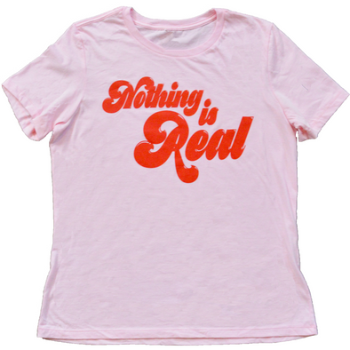 Nothing Is Real shirt by Made Au Gold - Shrill Society