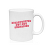 DISAPPOINTED BUT NOT SURPRISED MUG by Made Au Gold - Shrill Society