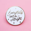 Everything Will Be Alright Enamel Pin by Made Au Gold - Shrill Society
