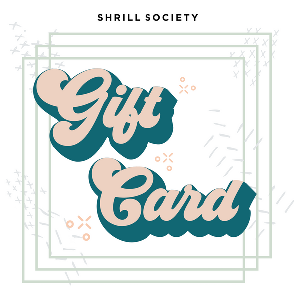 Shrill Society Gift Card - Shrill Society