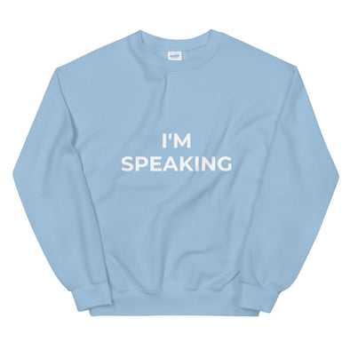 I'M SPEAKING SWEATSHIRT - Shrill Society