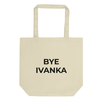 BYE IVANKA Tote Bag - Shrill Society
