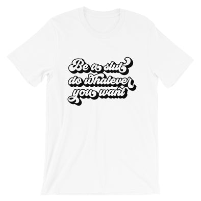 Be A Slut Do Whatever You Want Shirt
