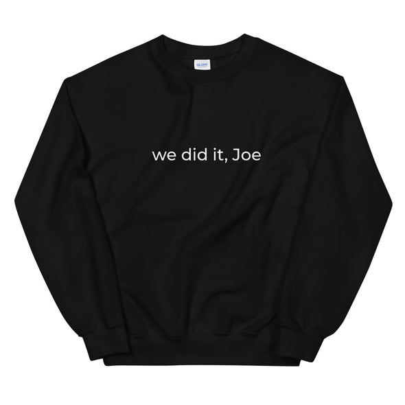 We Did It, Joe Sweatshirt by Shrill Society - Shrill Society