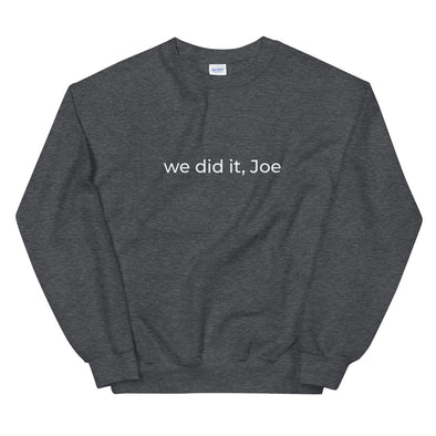 We Did It, Joe Sweatshirt by Shrill Society