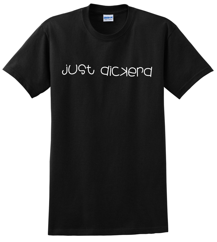 Just Dickerd on Black T-Shirt