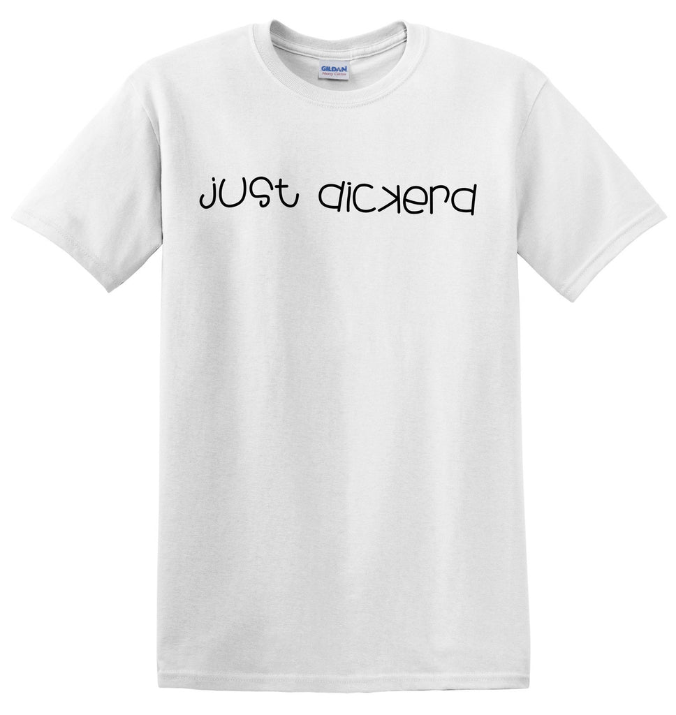 Just Dickerd on White T-Shirt