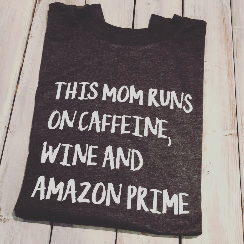 This Mom Runs On Caffeine, Wine and Amazon Prime