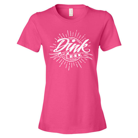 6bb927f58 Classic Dink or Die Women's T-Shirt