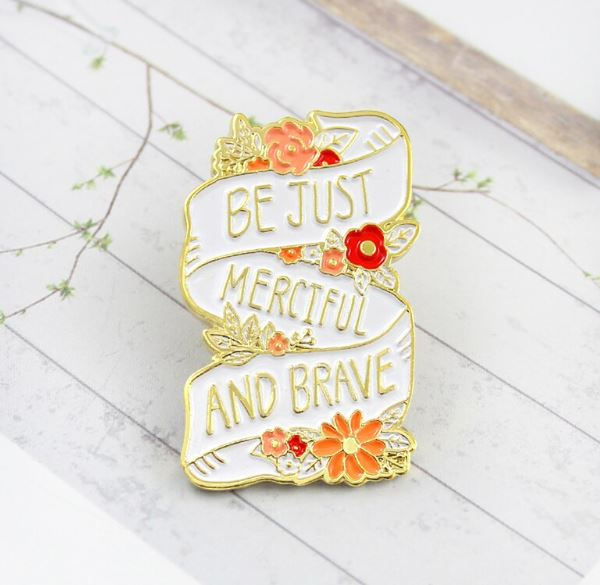 Be Just, Merciful and Brave Pin Badge
