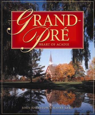 Grand-Pre: Heart of Acadia