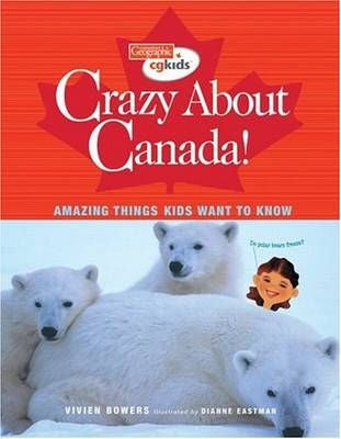 Crazy about Canada! Amazing Things kids want to know
