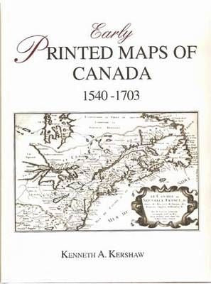 Early Printed Maps of Canada. Volume I-IV. By Kenneth A. Kershaw