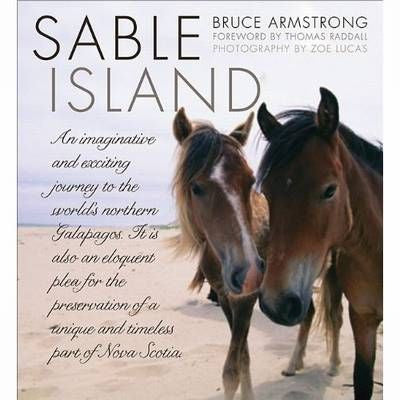 SABLE ISLAND: An Imaginative and Exciting Journey to the World's Northern Galapagos, and an Eloquent Plea for the Preservation o