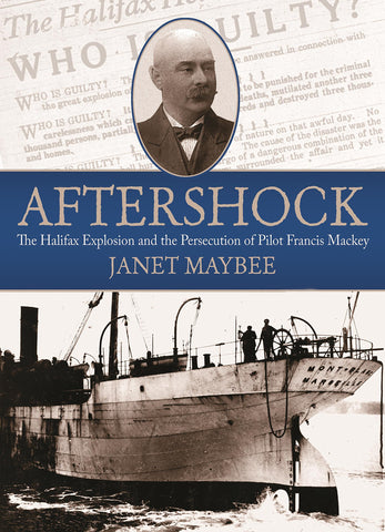 Aftershock: The Halifax Explosion and the Persecution of Pilot Francis Mackey