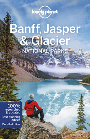 Banff, Jasper & Glacier National Parks Lonely Planet 4e