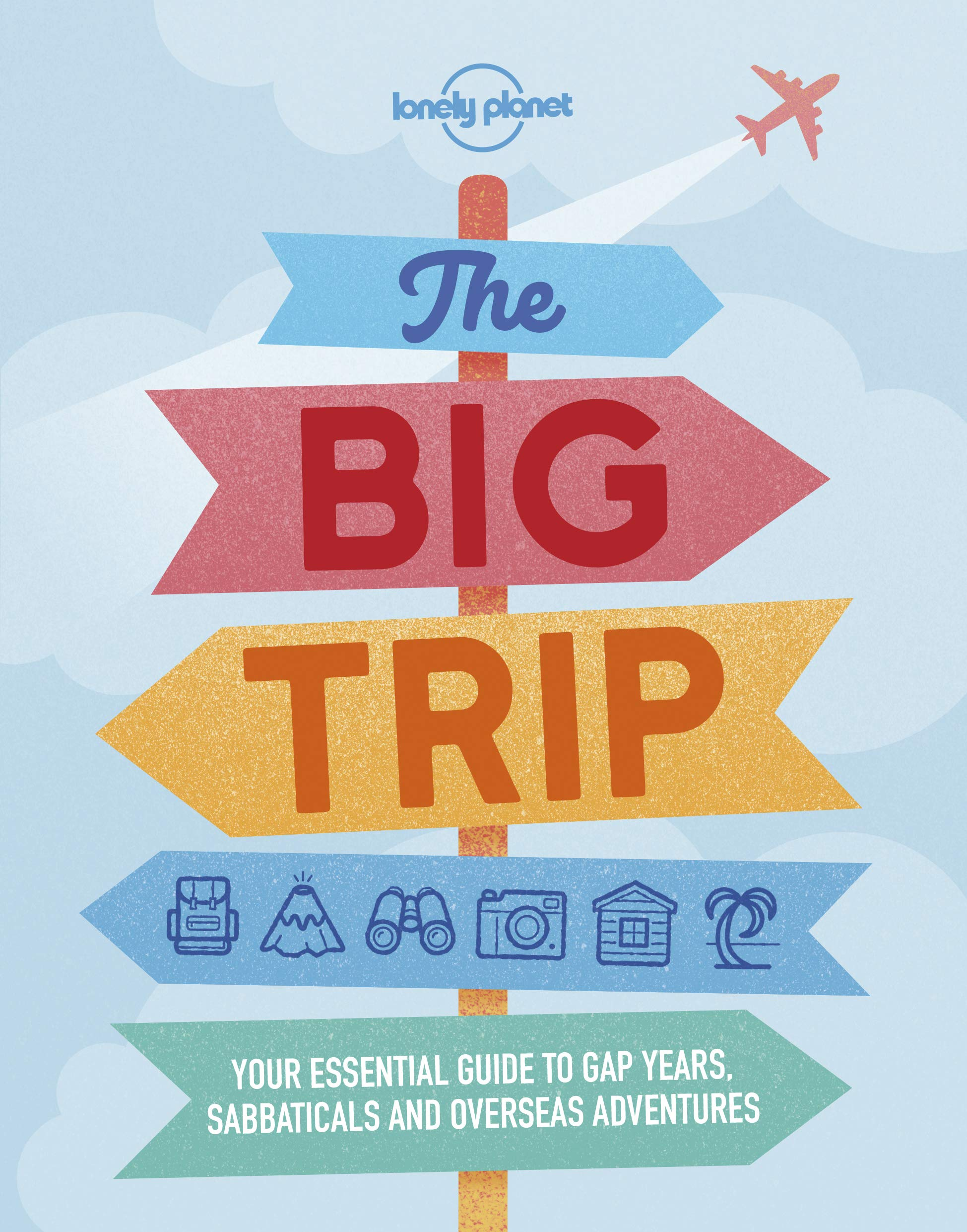 The Big Trip: Your Ultimate Guide to Gap Years and Overseas Adventures Lonely Planet 3e