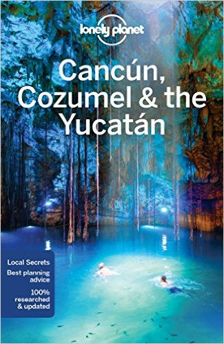 Cancun, Cozumel & the Yucatan Lonely Planet 8e