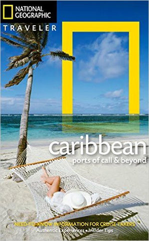 The Caribbean: Ports of Call & Beyond National Geographic Traveler Guide
