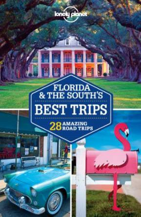 Florida & The South's Best Trips Lonely Planet 2e