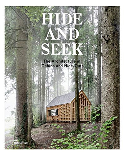 Hide and Seek: The Architecture of Cabins and Hideouts