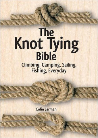 The Knot Tying Bible:  Climbing, Camping, Sailing, Fishing