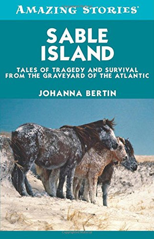 Sable Island: Tales of Tragedy and Survival