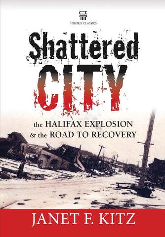 Shattered City: the Halifax Explosion & the Road to Recovery 3e