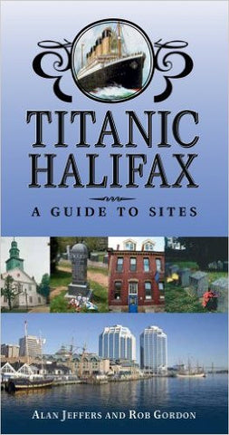 Titanic Halifax: A Guide to Sites 2e
