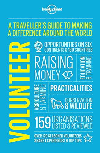 Volunteer: A Traveller's Guide to Making a Difference Around the World 4e