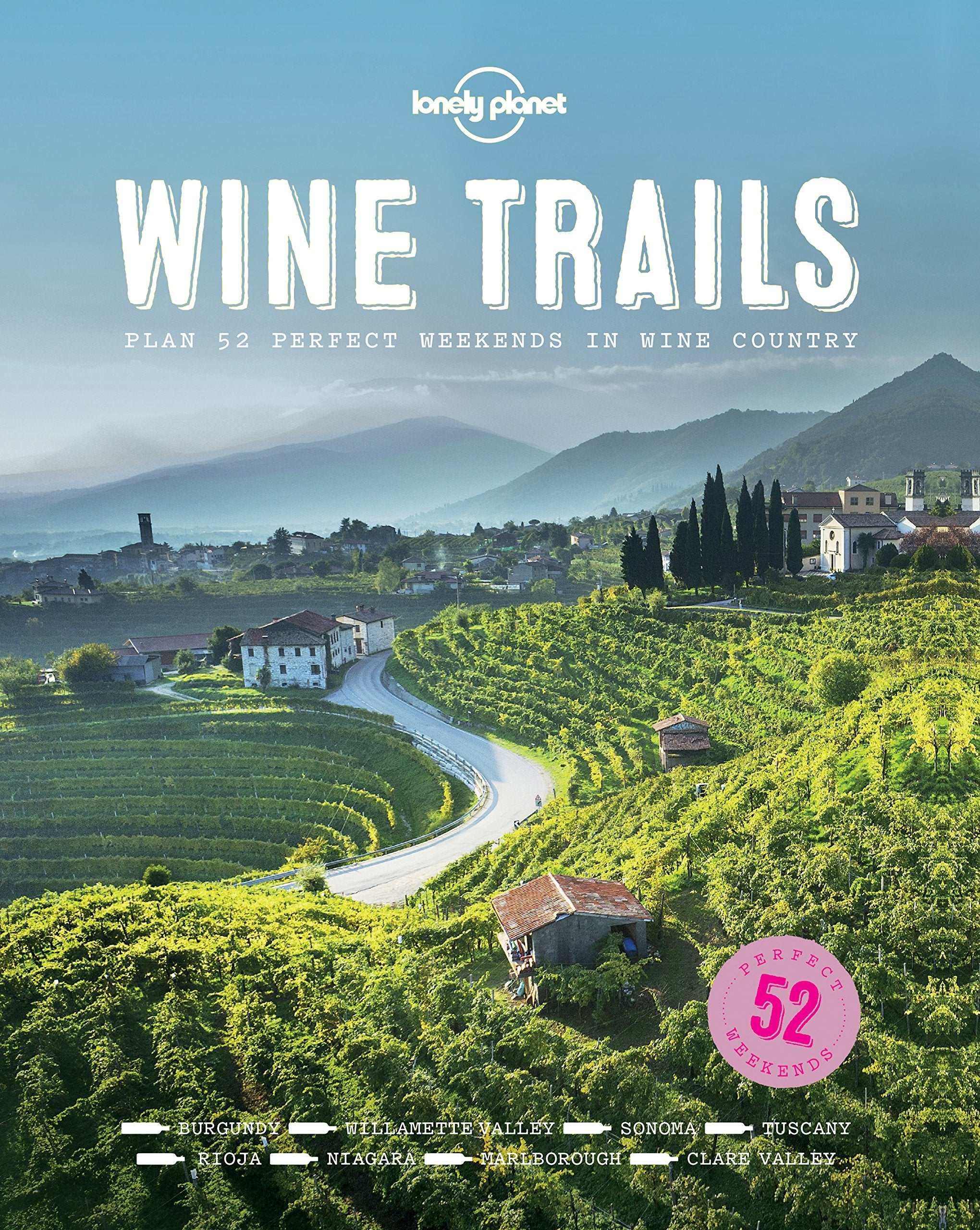 Wine Trails: 52 Perfect Weekends in Wine Country 1e