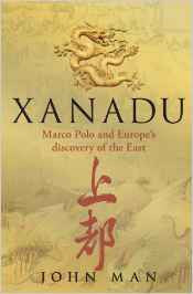 Xanadu: Marco Polo & Europe's Discovery of the East