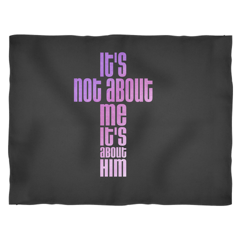 Its Not About Me Its About Him Jesus Cross Fleece Blanket