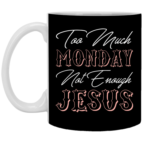 Too Much Monday Not Enough Jesus Mug