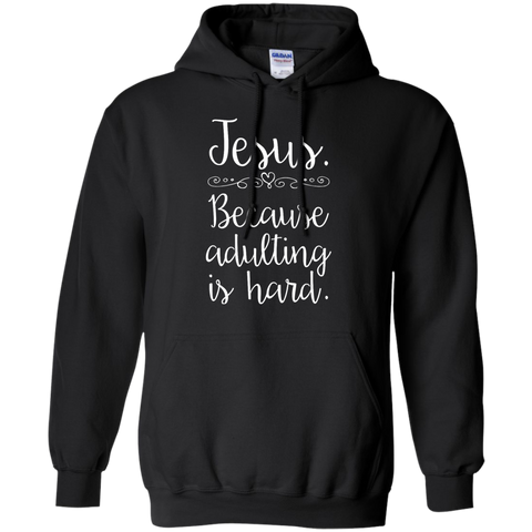 Jesus Because Adulting is Hard Sweatshirts