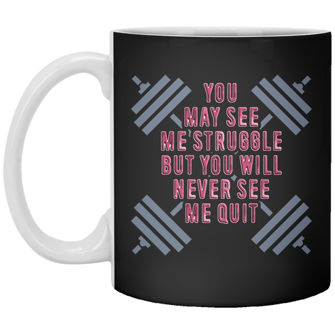 You May See Me Struggle But You Will Never See Me Quit Mug