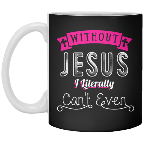 Without Jesus I Literally Cant Even Mug