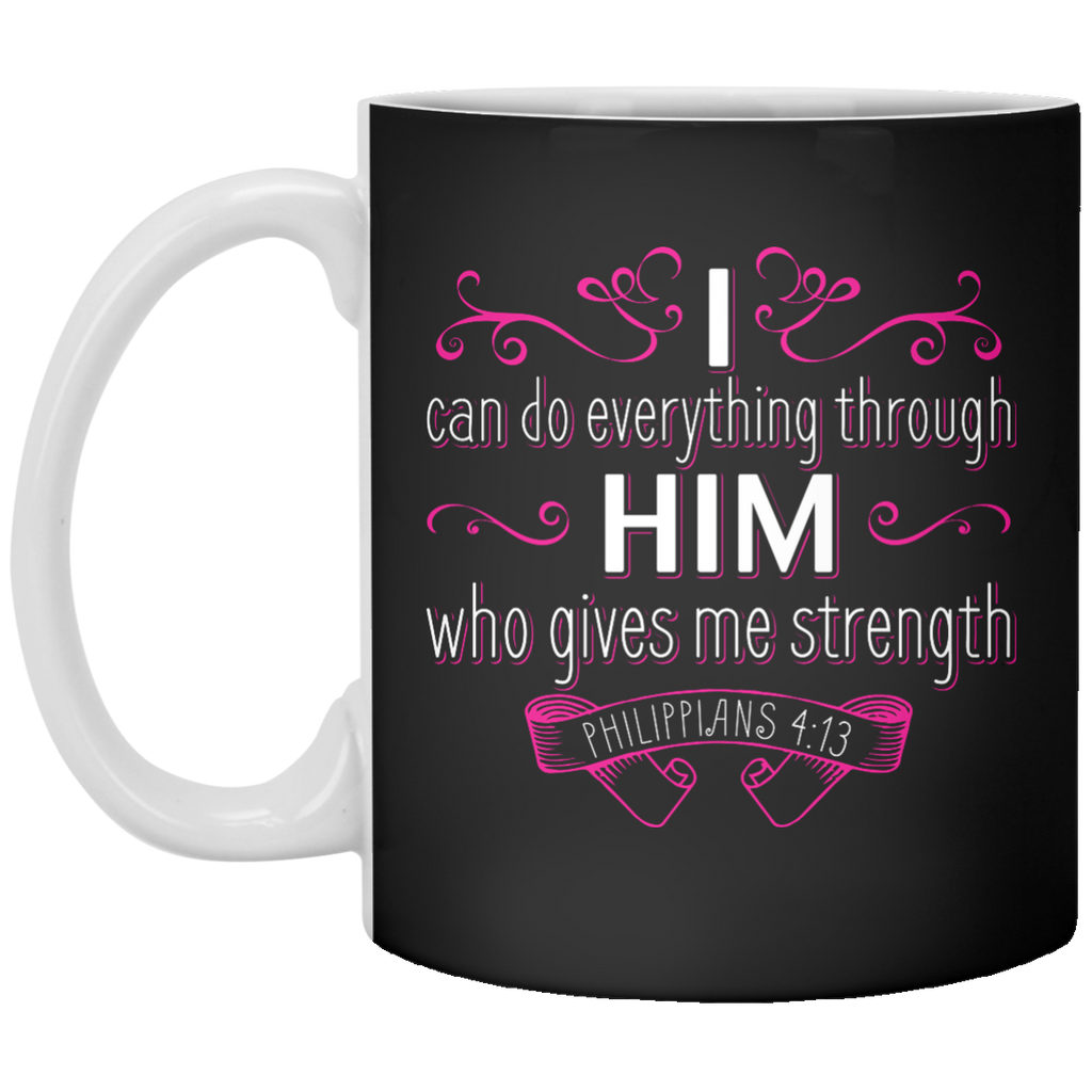 I Can Do Everything Through Him Who Gives Me Strength Mug
