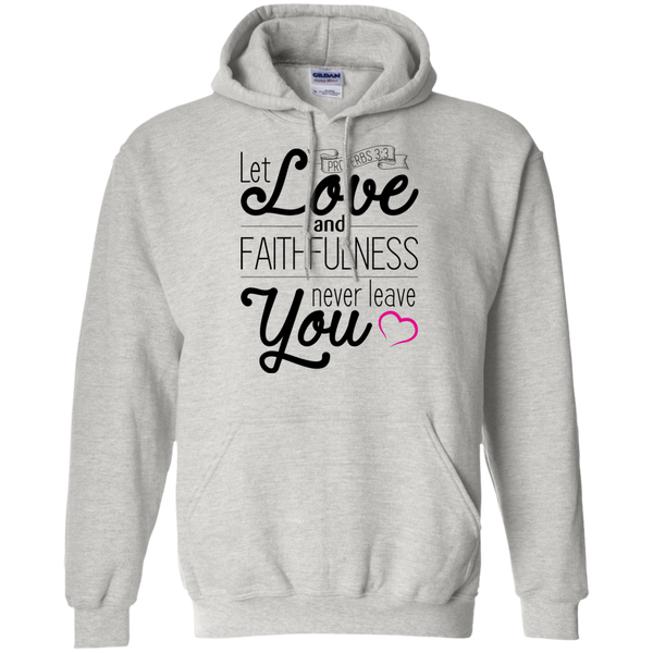 Let Love and Faithfulness Never Leave You| Proverbs 3:3 Christian Gift Hoodie
