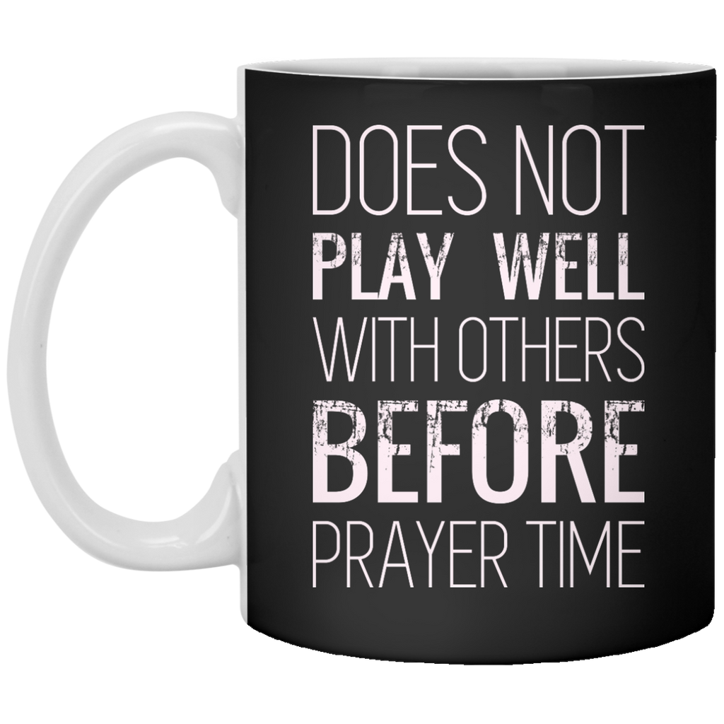 Does Not Play Well With Others Before Prayer Time Mug