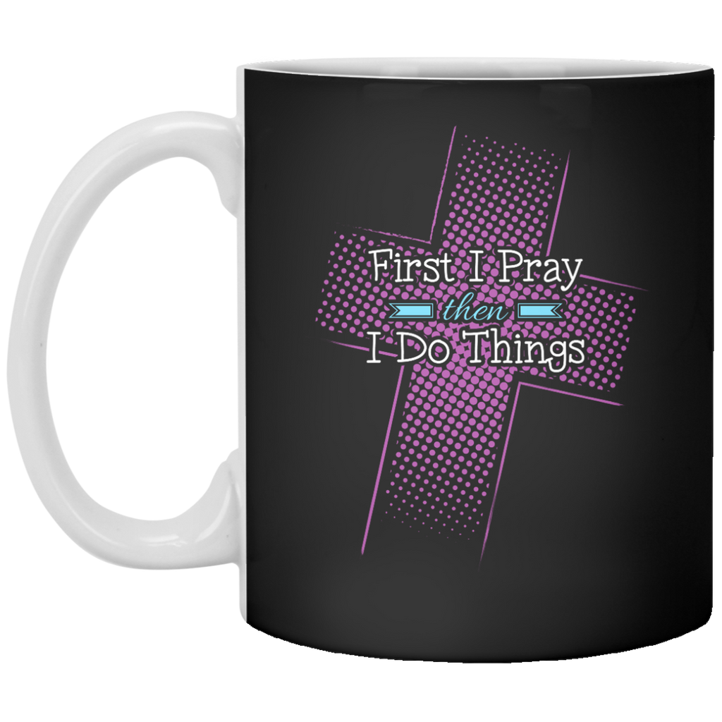 First I Pray Then I Do Things Mug