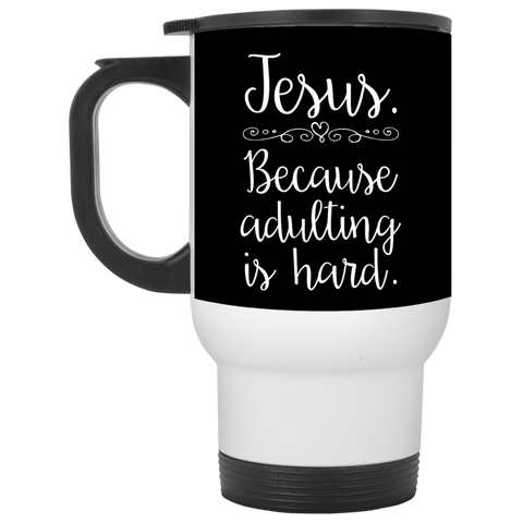 Jesus Because Adulting is Hard Travel Mug
