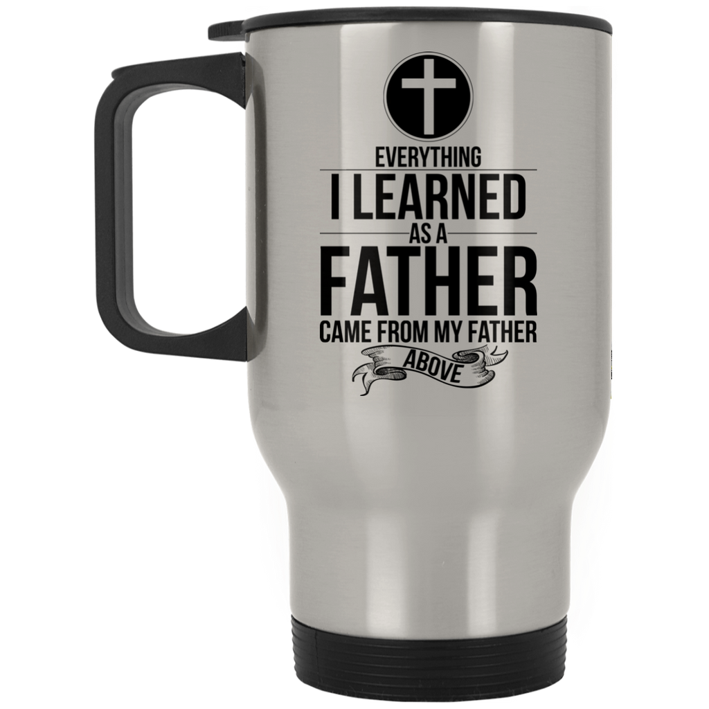 Best Christian Dad Gift| Travel Mug - Everything I Learned As a Father I Learned From My Father Above