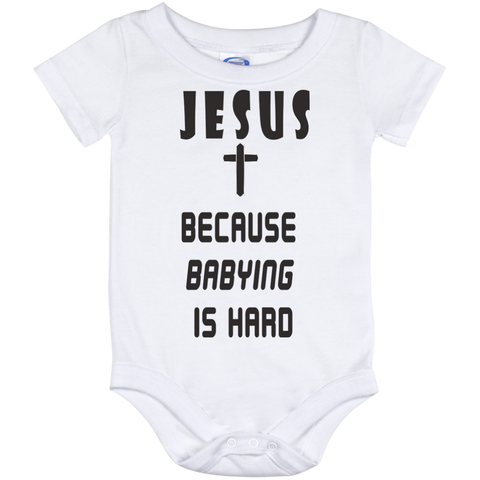 Jesus Because Babying Is Hard Onesie