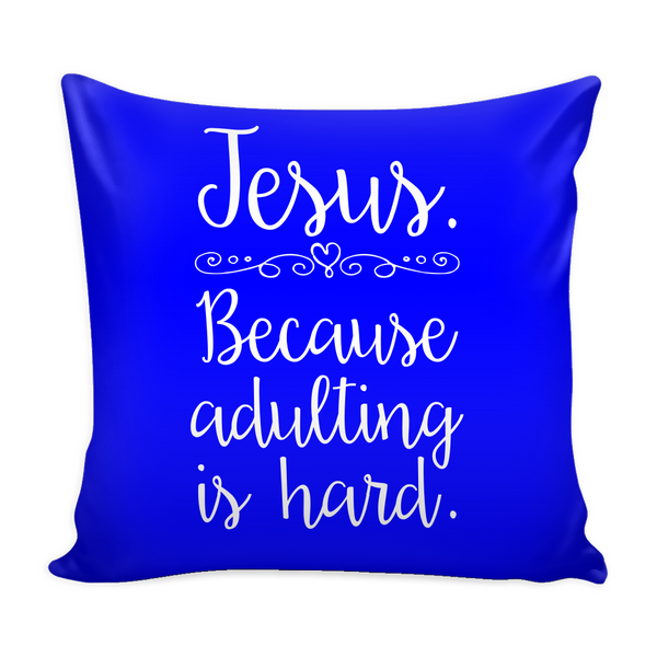 Jesus Because Adulting is Hard Pillow Covers