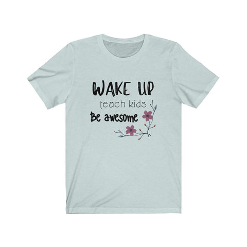 "T shirt by JETT IMPRESSIONS ""Wake Up Teach Kids"" Teacher T shirts for Women"