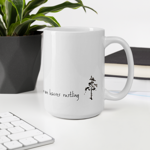 "Mug ""Be Still Enough to Hear Your Own Leaves Rustling"" Artwork designed by Kathy Morawiec"