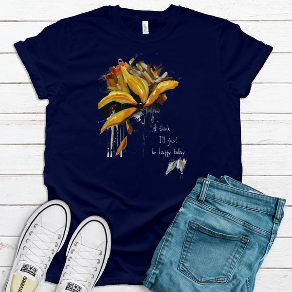 "T shirt by JETT IMPRESSIONS ""I Think I'll Just Be Happy Today"" Womens Short Sleeve Inspiring T-Shirt Artwork by Kathy Morawiec"